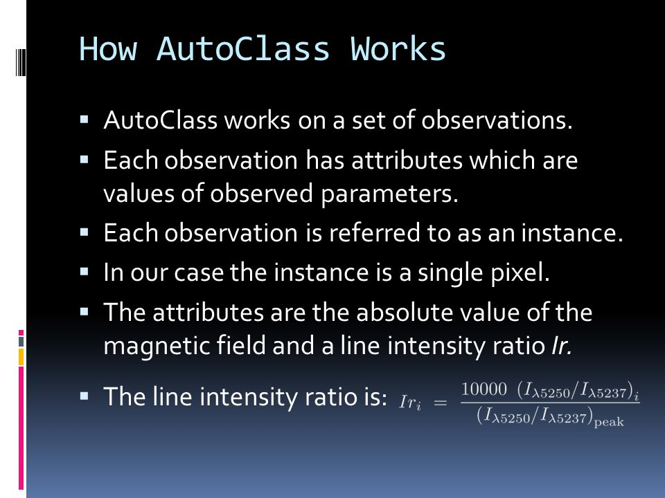 How AutoClass Works AutoClass works on a set of observations. Each observation has attributes which are values of observed parameters. Each observatio