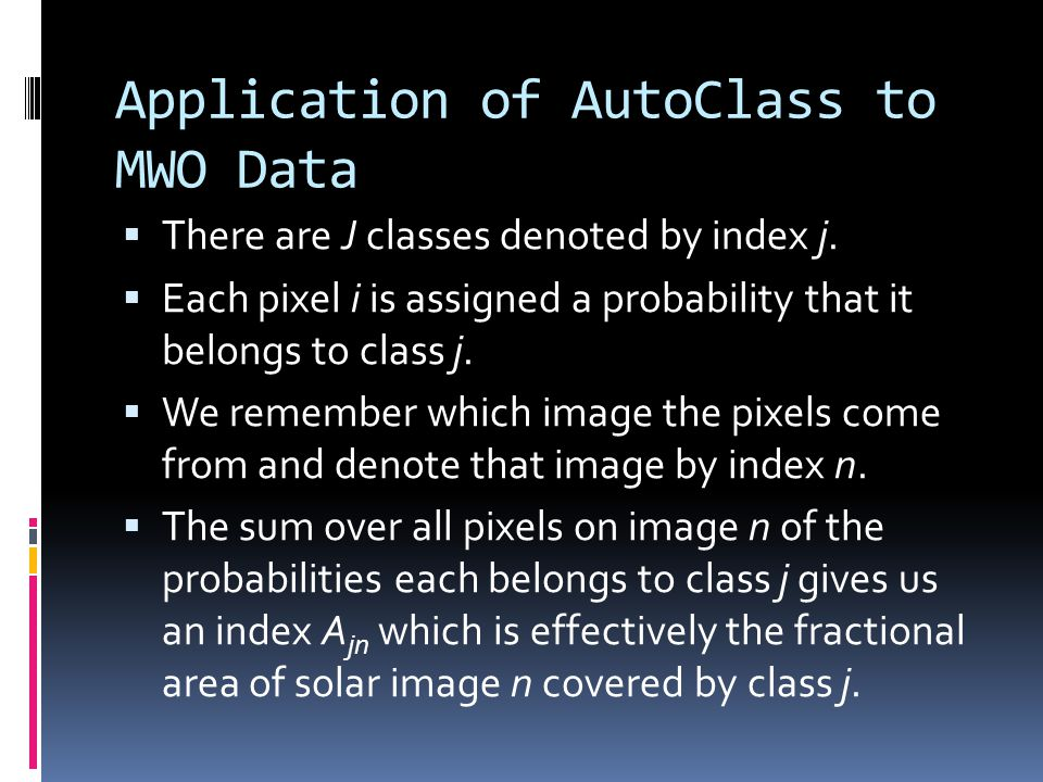 Application of AutoClass to MWO Data There are J classes denoted by index j. Each pixel i is assigned a probability that it belongs to class j. We rem