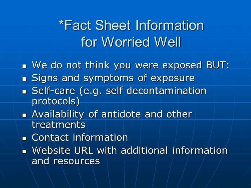 *Fact Sheet Information for Worried Well We do not think you were exposed BUT: We do not think you were exposed BUT: Signs and symptoms of exposure Si