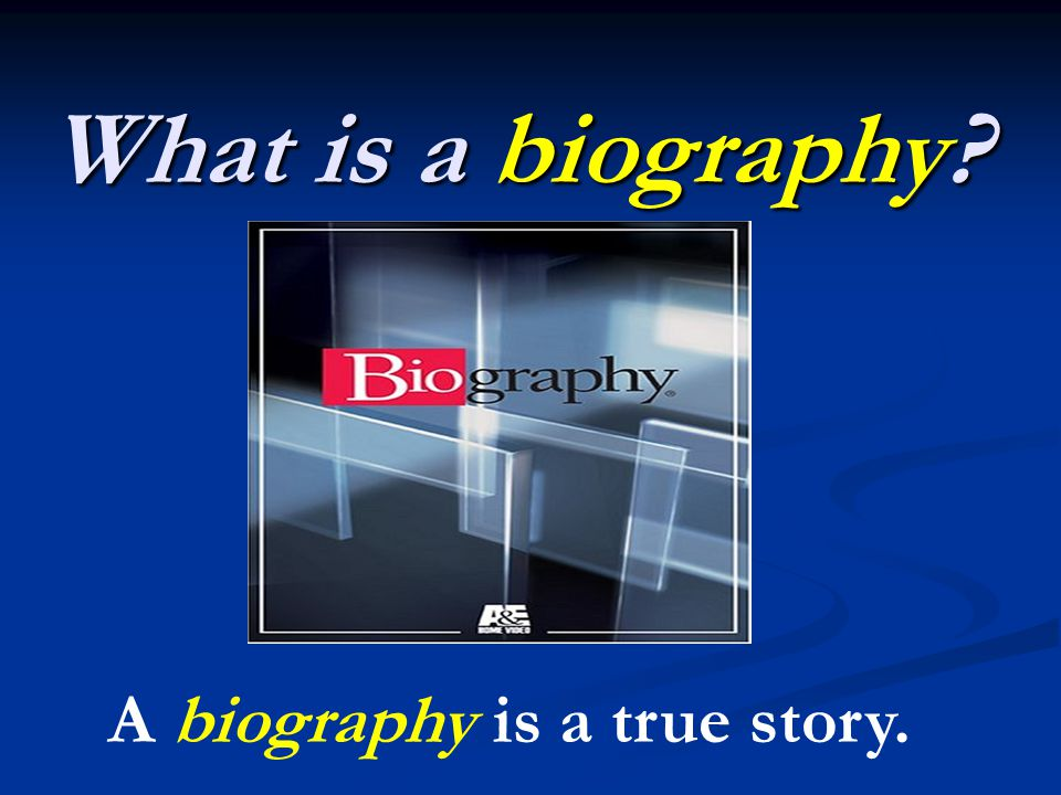 What is a biography A biography is a true story.