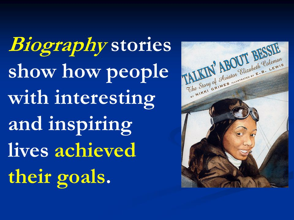 Biography stories show how people with interesting and inspiring lives achieved their goals.