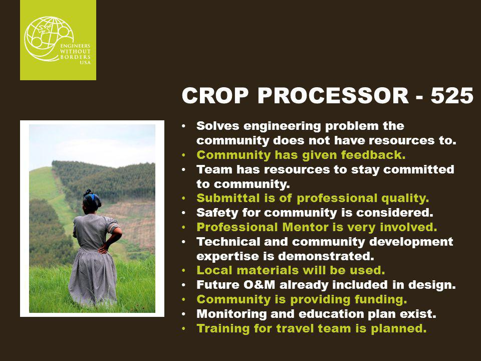 CROP PROCESSOR - 525 Solves engineering problem the community does not have resources to.