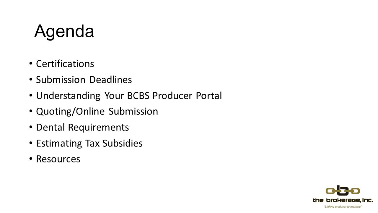 Agenda Certifications Submission Deadlines Understanding Your BCBS Producer Portal Quoting/Online Submission Dental Requirements Estimating Tax Subsid
