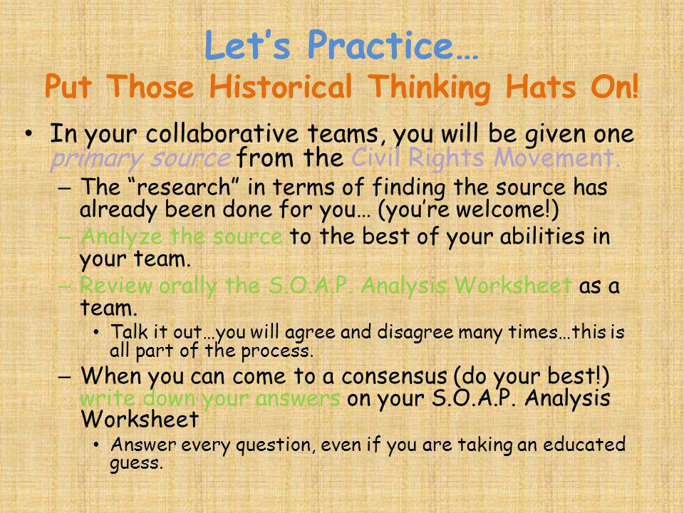 Lets Practice… Put Those Historical Thinking Hats On! In your collaborative teams, you will be given one primary source from the Civil Rights Movement