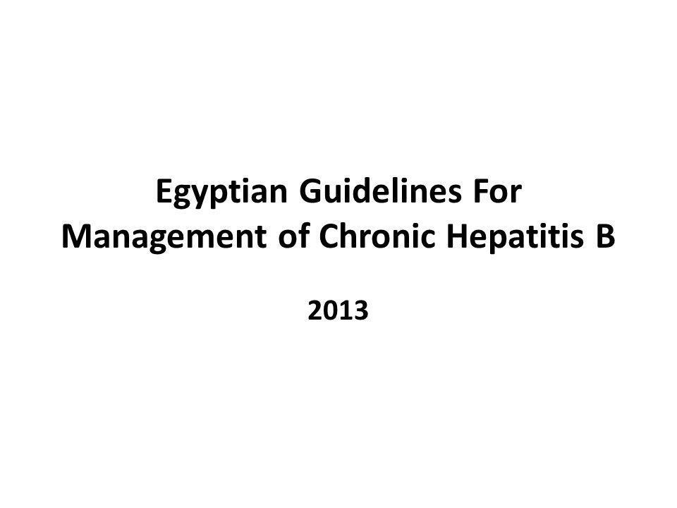 Egyptian Guidelines For Management of Chronic Hepatitis B 2013