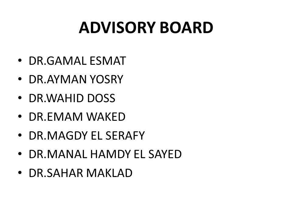 ADVISORY BOARD DR.GAMAL ESMAT DR.AYMAN YOSRY DR.WAHID DOSS DR.EMAM WAKED DR.MAGDY EL SERAFY DR.MANAL HAMDY EL SAYED DR.SAHAR MAKLAD