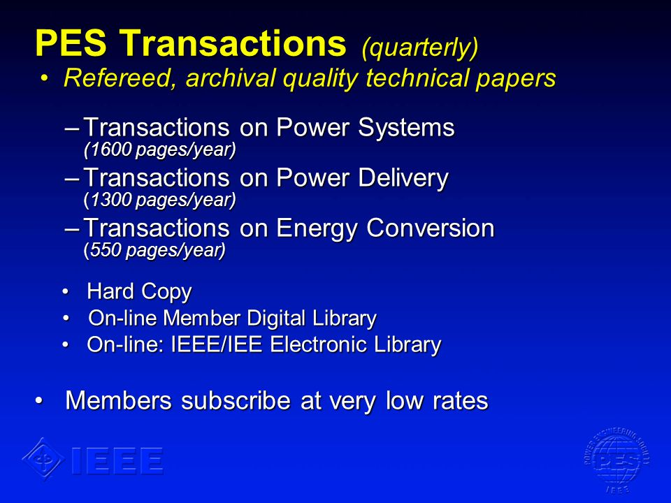 PES Transactions (quarterly) Refereed, archival quality technical papers –Transactions on Power Systems (1600 pages/year) –Transactions on Power Deliv