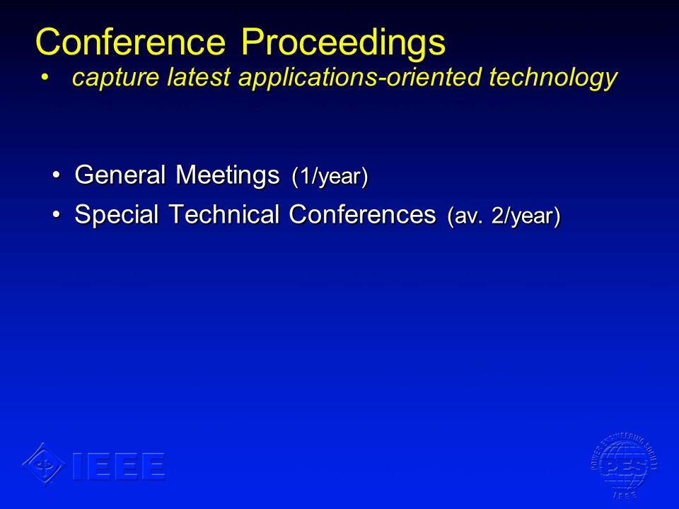 Conference Proceedings capture latest applications-oriented technology General Meetings (1/year)General Meetings (1/year) Special Technical Conference