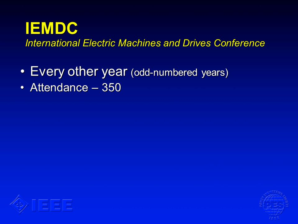 IEMDC International Electric Machines and Drives Conference Every other year (odd-numbered years)Every other year (odd-numbered years) Attendance – 35
