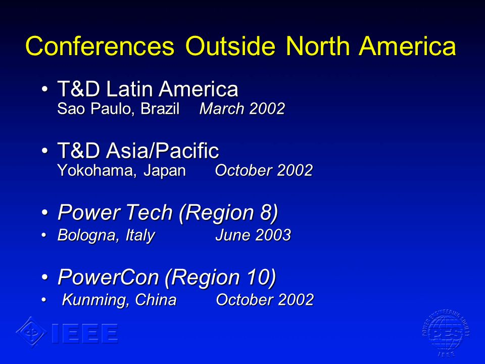 Conferences Outside North America T&D Latin America Sao Paulo, Brazil March 2002T&D Latin America Sao Paulo, Brazil March 2002 T&D Asia/Pacific Yokoha