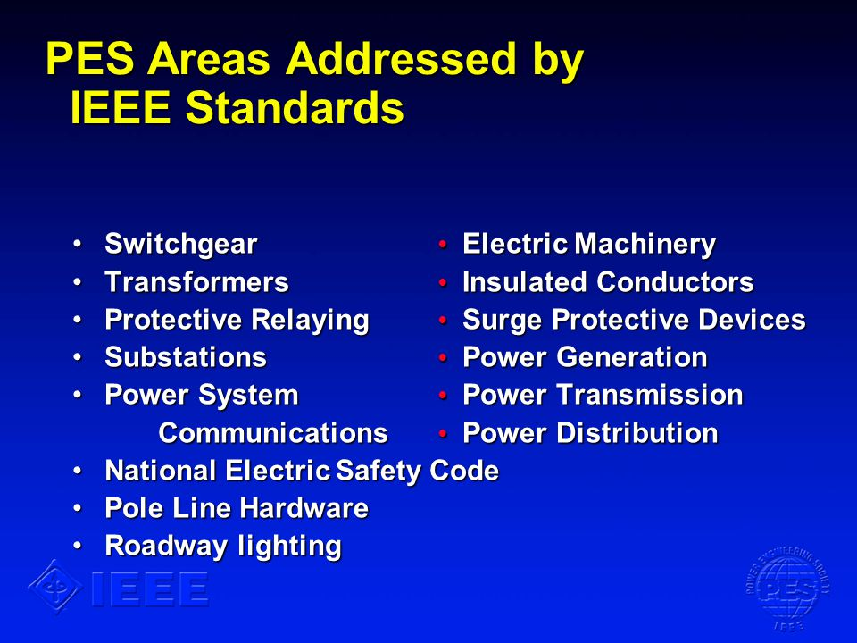 PES Areas Addressed by IEEE Standards Switchgear Electric MachinerySwitchgear Electric Machinery Transformers Insulated ConductorsTransformers Insulat