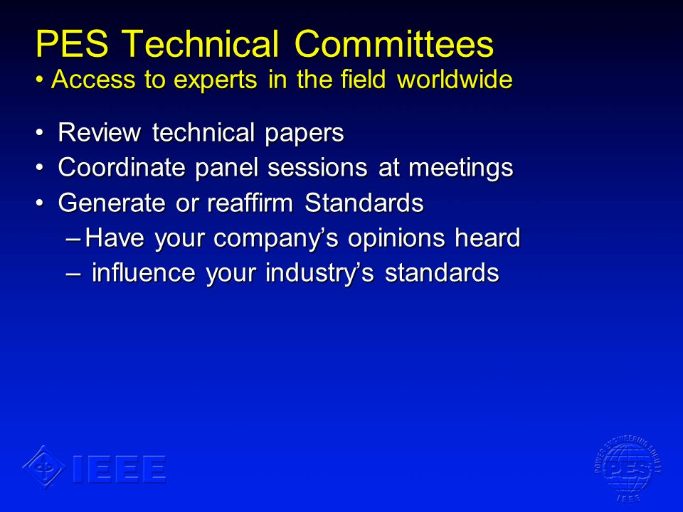 PES Technical Committees Access to experts in the field worldwide Review technical papersReview technical papers Coordinate panel sessions at meetings