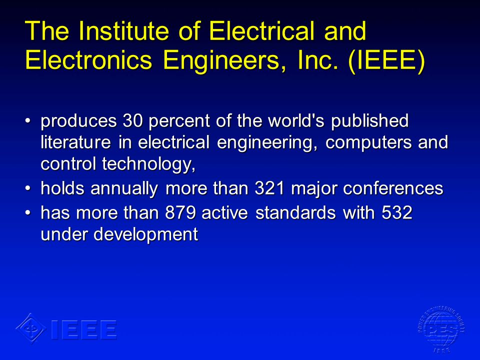 The Institute of Electrical and Electronics Engineers, Inc. (IEEE) produces 30 percent of the world's published literature in electrical engineering,