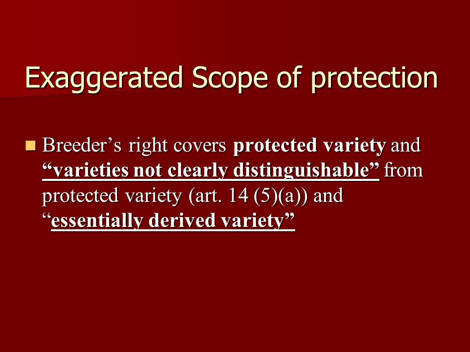 Exaggerated Scope of protection Breeders right covers protected variety and varieties not clearly distinguishable from protected variety (art. 14 (5)(