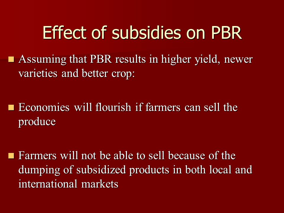 Effect of subsidies on PBR Assuming that PBR results in higher yield, newer varieties and better crop: Assuming that PBR results in higher yield, newe