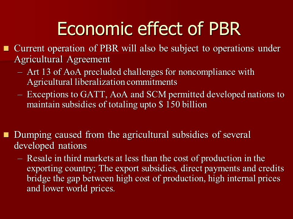 Economic effect of PBR Current operation of PBR will also be subject to operations under Agricultural Agreement Current operation of PBR will also be