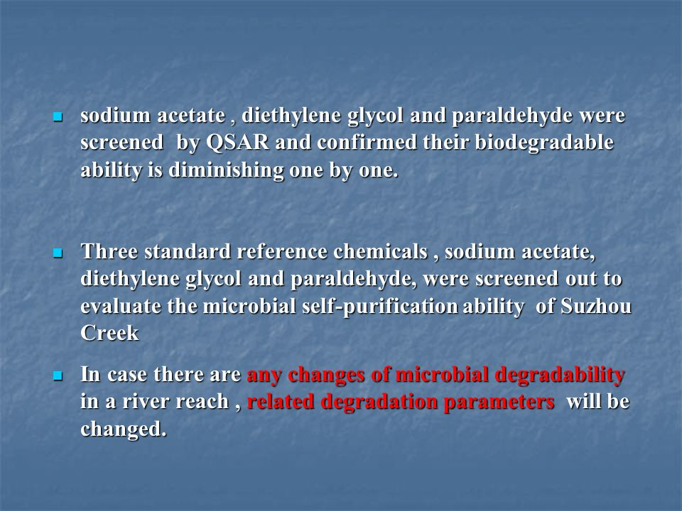 sodium acetate, diethylene glycol and paraldehyde were screened by QSAR and confirmed their biodegradable ability is diminishing one by one. sodium ac