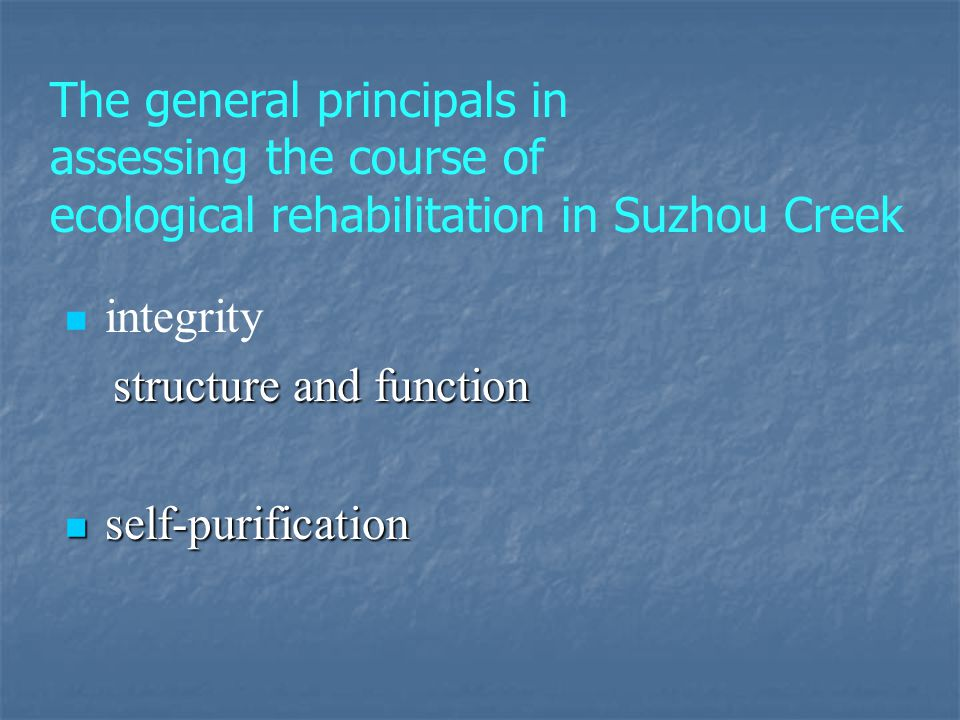 integrity structure and function structure and function self-purification self-purification The general principals in assessing the course of ecologic