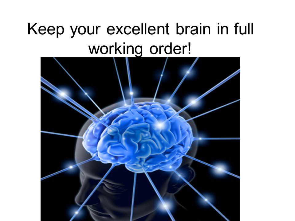 Keep your excellent brain in full working order!