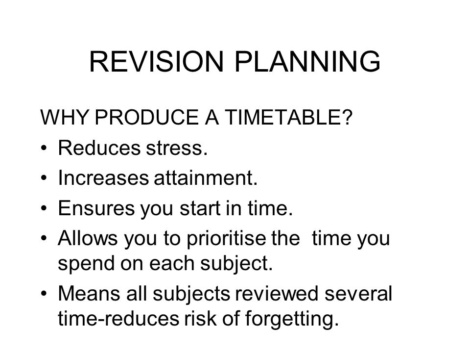 REVISION PLANNING WHY PRODUCE A TIMETABLE. Reduces stress.
