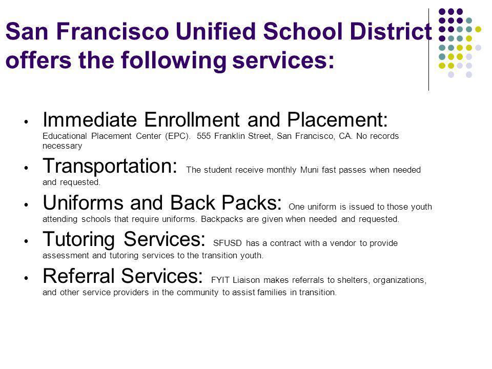 San Francisco Unified School District offers the following services: Immediate Enrollment and Placement: Educational Placement Center (EPC).
