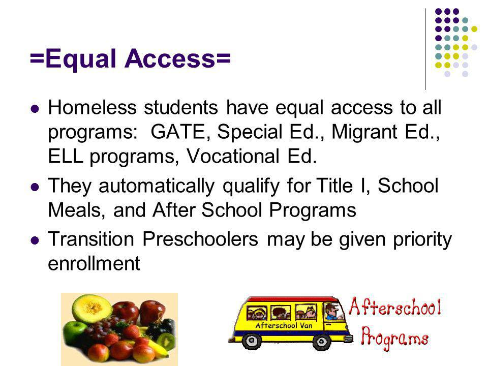 =Equal Access= Homeless students have equal access to all programs: GATE, Special Ed., Migrant Ed., ELL programs, Vocational Ed.