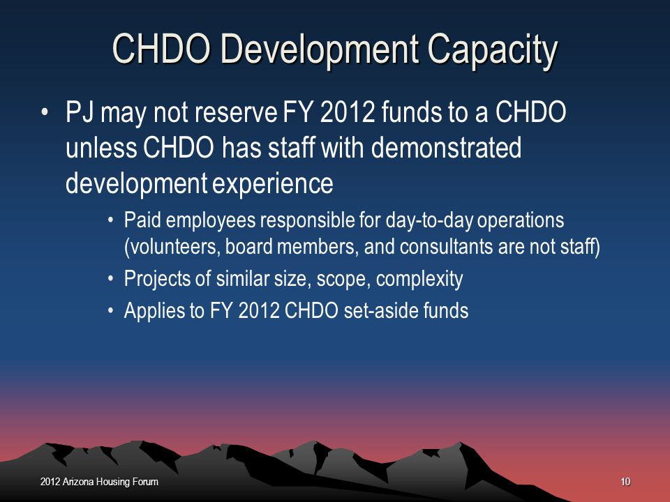CHDO Development Capacity PJ may not reserve FY 2012 funds to a CHDO unless CHDO has staff with demonstrated development experience Paid employees res
