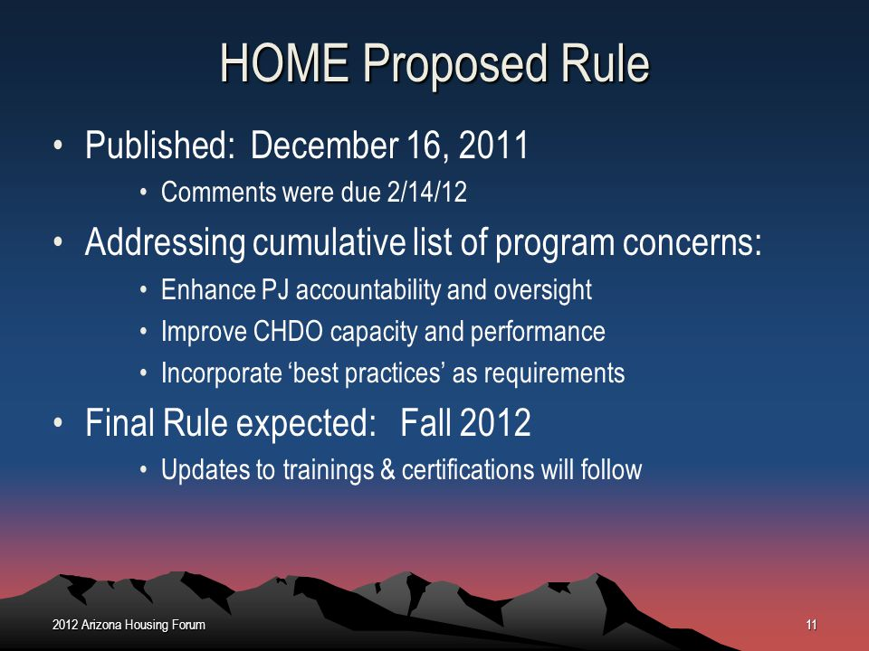 HOME Proposed Rule Published: December 16, 2011 Comments were due 2/14/12 Addressing cumulative list of program concerns: Enhance PJ accountability an
