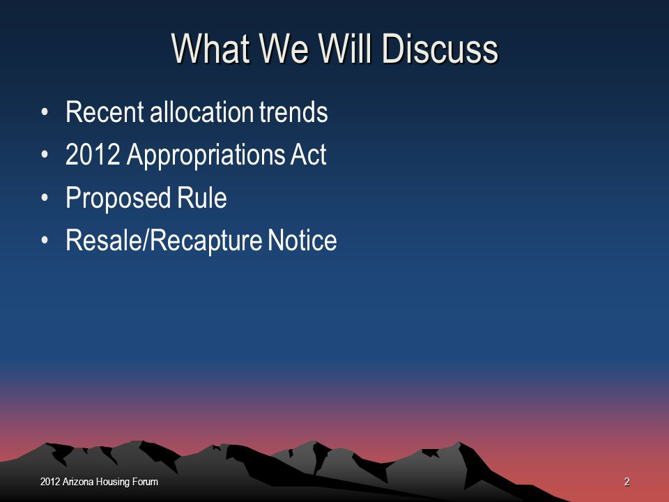 What We Will Discuss Recent allocation trends 2012 Appropriations Act Proposed Rule Resale/Recapture Notice 2012 Arizona Housing Forum2