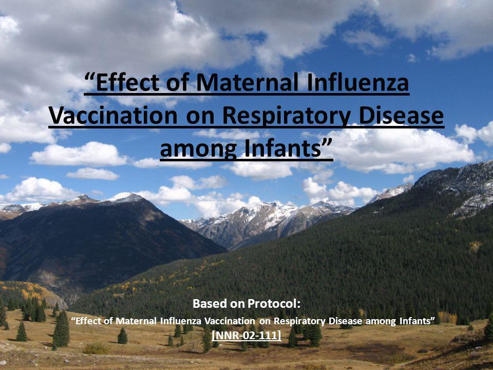 Effect of Maternal Influenza Vaccination on Respiratory Disease among Infants Based on Protocol: Effect of Maternal Influenza Vaccination on Respiratory Disease among Infants [NNR-02-111]