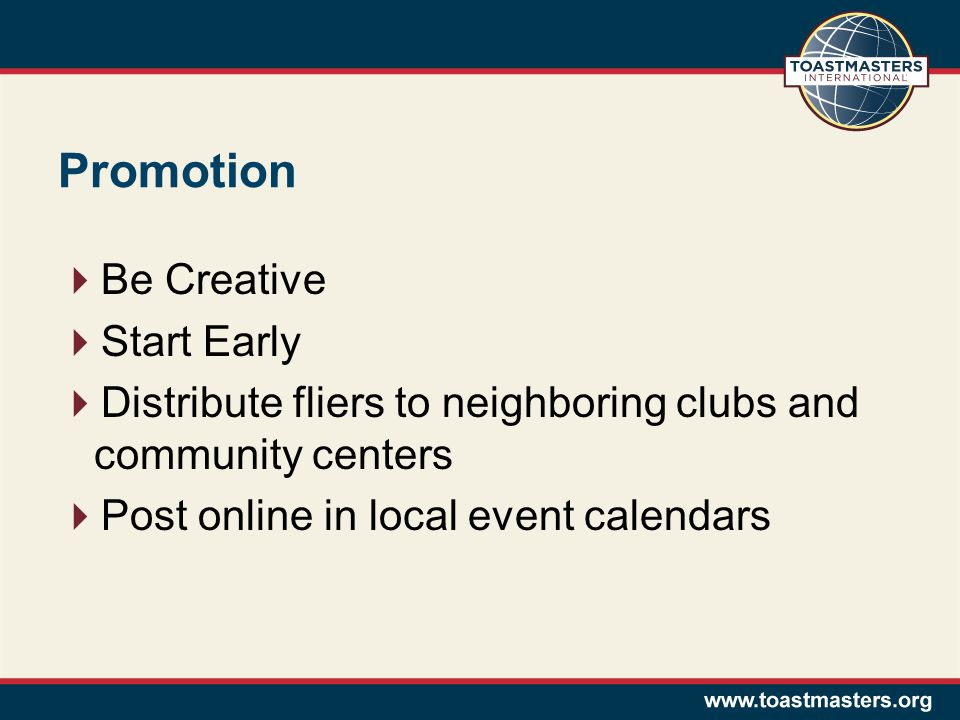 Promotion Be Creative Start Early Distribute fliers to neighboring clubs and community centers Post online in local event calendars