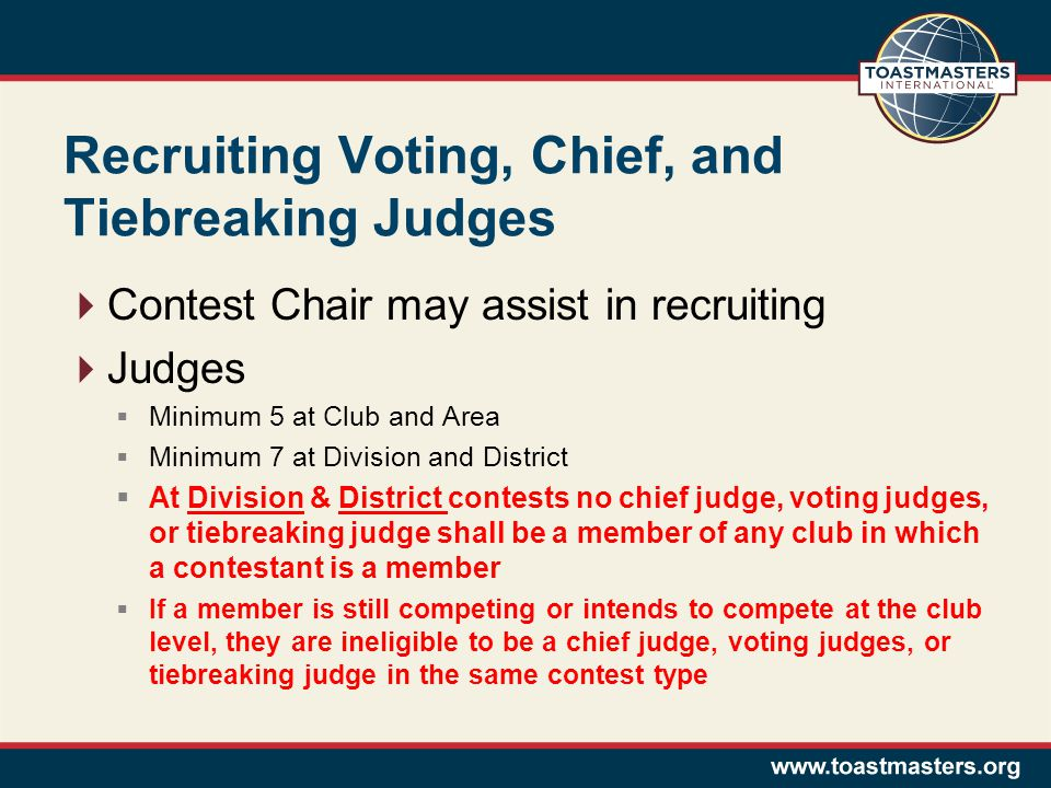 Recruiting Voting, Chief, and Tiebreaking Judges Contest Chair may assist in recruiting Judges Minimum 5 at Club and Area Minimum 7 at Division and Di