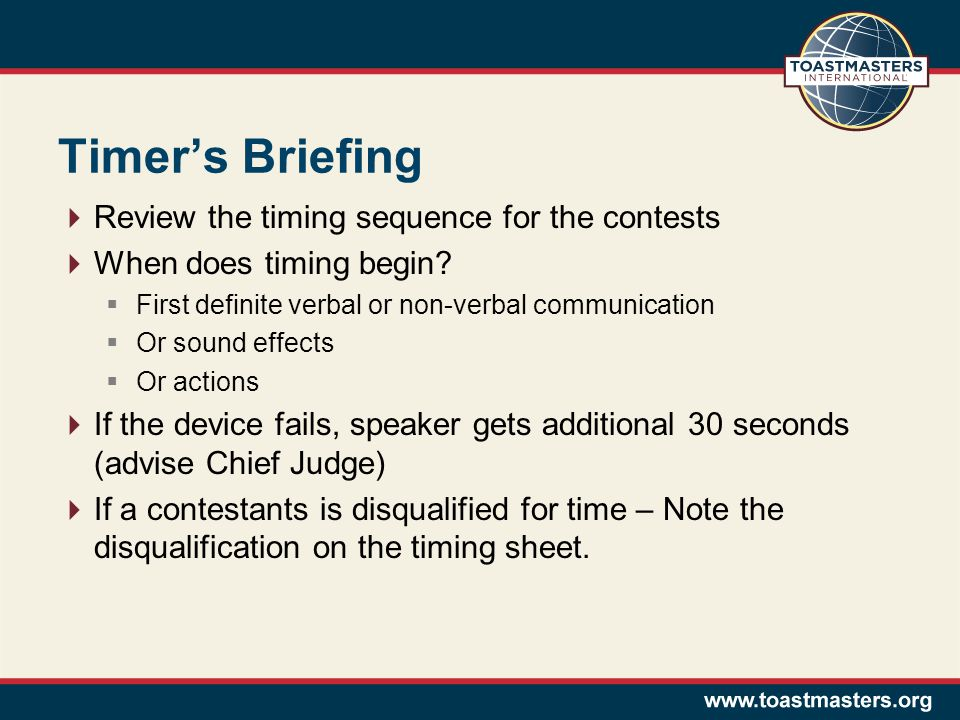 Timers Briefing Review the timing sequence for the contests When does timing begin? First definite verbal or non-verbal communication Or sound effects