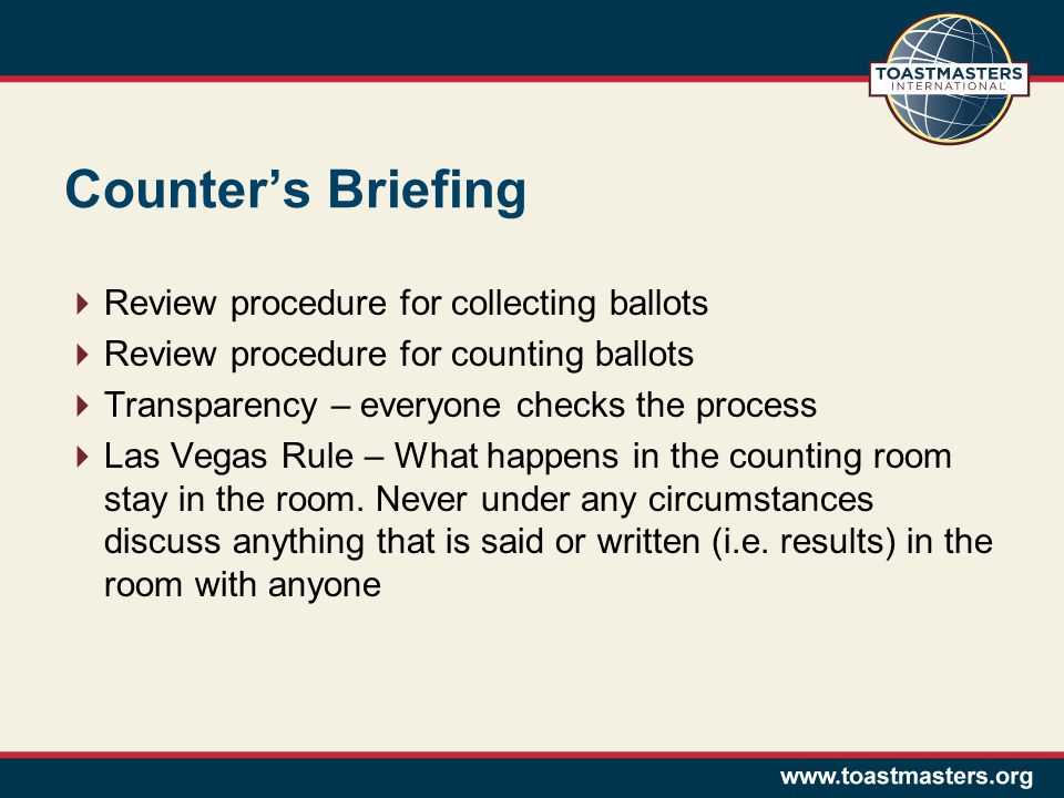 Counters Briefing Review procedure for collecting ballots Review procedure for counting ballots Transparency – everyone checks the process Las Vegas R