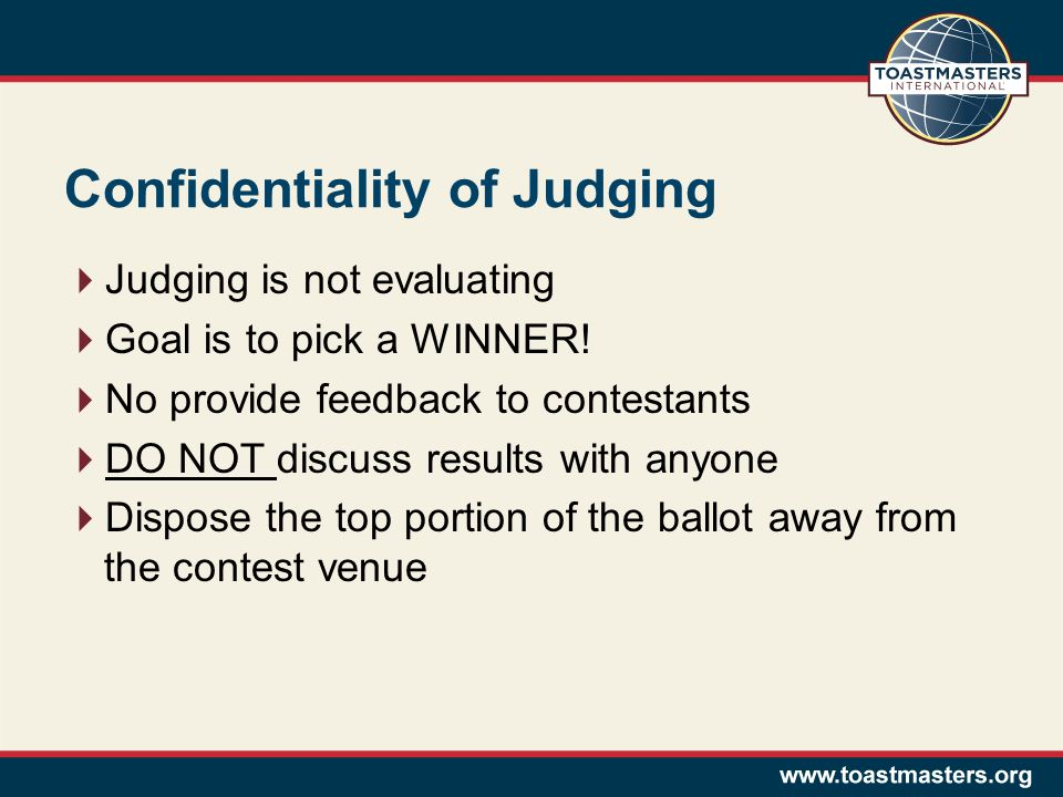 Confidentiality of Judging Judging is not evaluating Goal is to pick a WINNER.