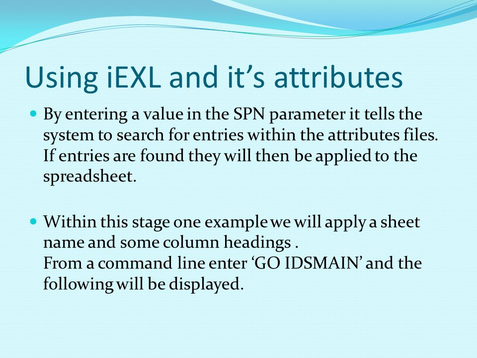 Using iEXL and its attributes By entering a value in the SPN parameter it tells the system to search for entries within the attributes files.