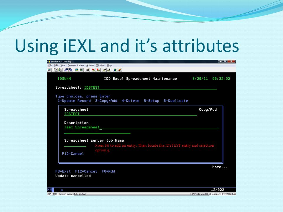 Using iEXL and its attributes Press F6 to add an entry.