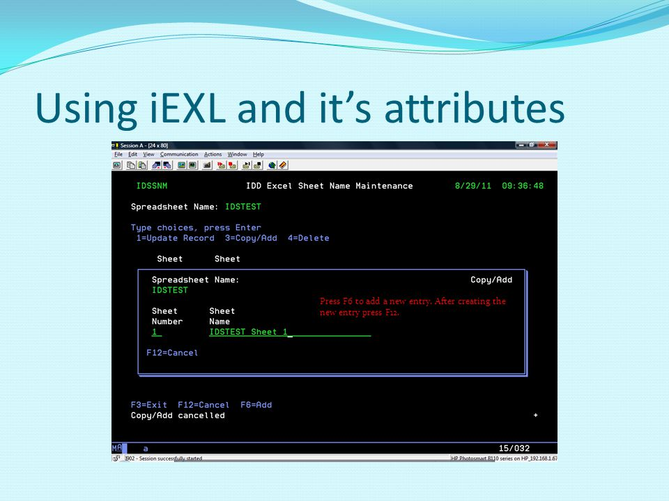 Using iEXL and its attributes Press F6 to add a new entry. After creating the new entry press F12.