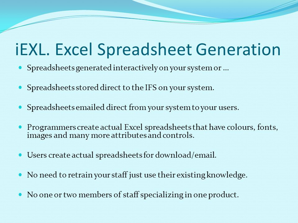 iEXL. Excel Spreadsheet Generation Spreadsheets generated interactively on your system or … Spreadsheets stored direct to the IFS on your system. Spre