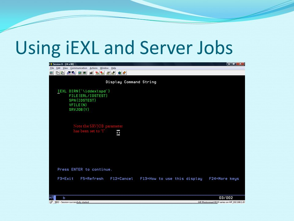 Using iEXL and Server Jobs Note the SRVJOB parameter has been set to Y