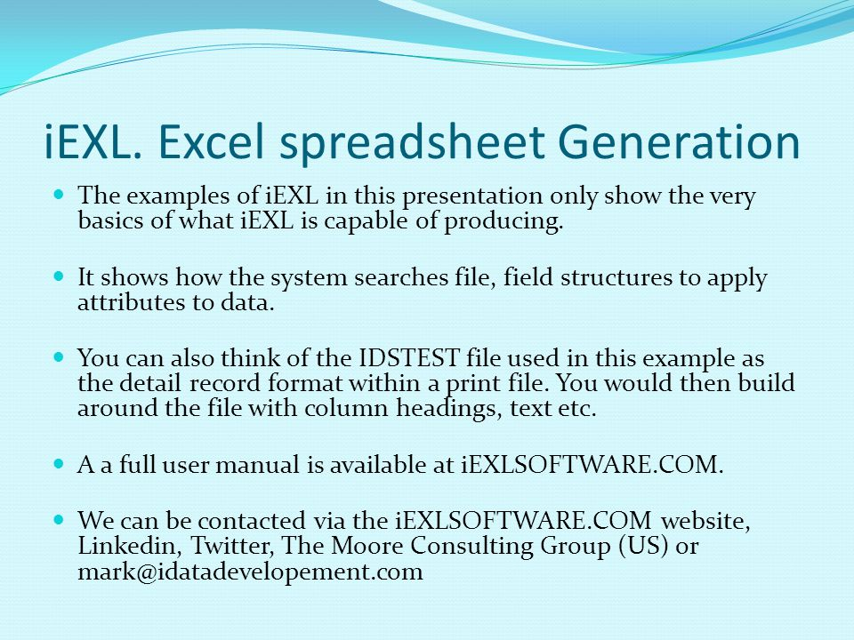 iEXL. Excel spreadsheet Generation The examples of iEXL in this presentation only show the very basics of what iEXL is capable of producing. It shows