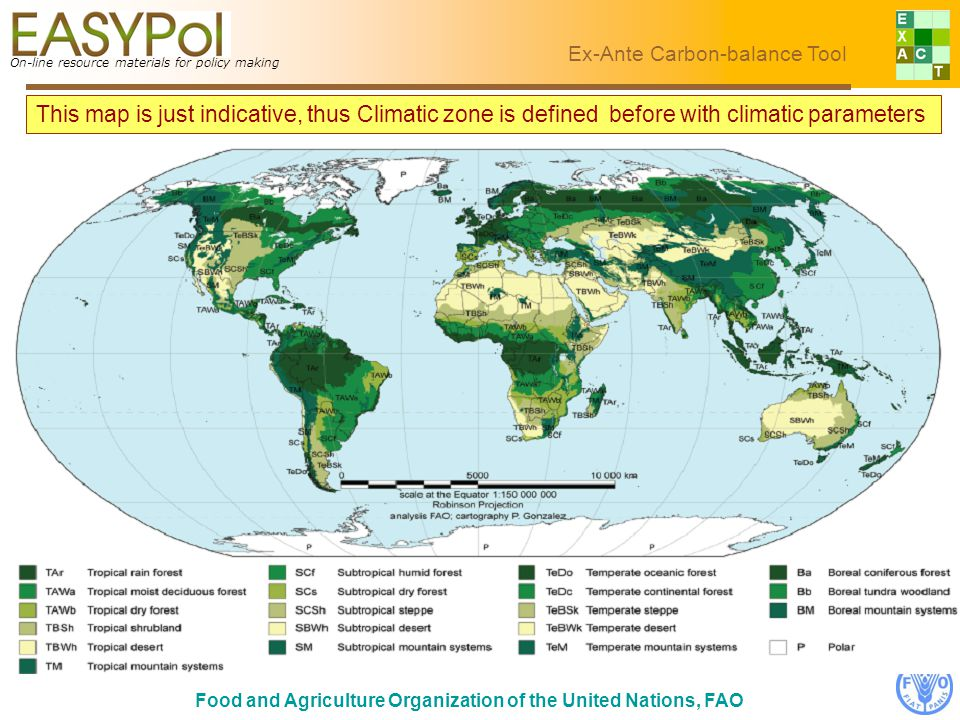 On-line resource materials for policy making Ex-Ante Carbon-balance Tool Food and Agriculture Organization of the United Nations, FAO This map is just