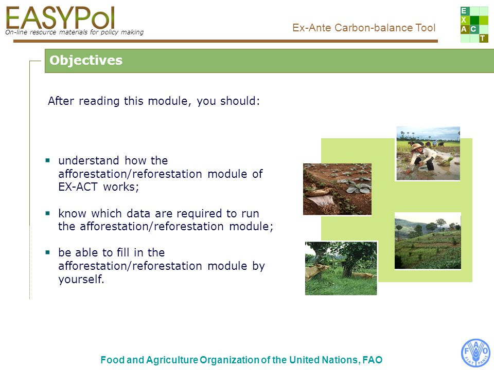 On-line resource materials for policy making Ex-Ante Carbon-balance Tool Food and Agriculture Organization of the United Nations, FAO After reading th