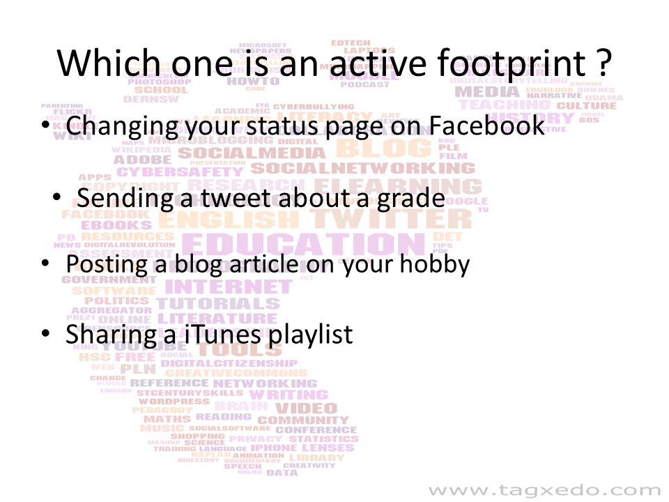 What is an active footprint? An active digital footprint is deliberately created to share information about yourself. It can create an image or brand