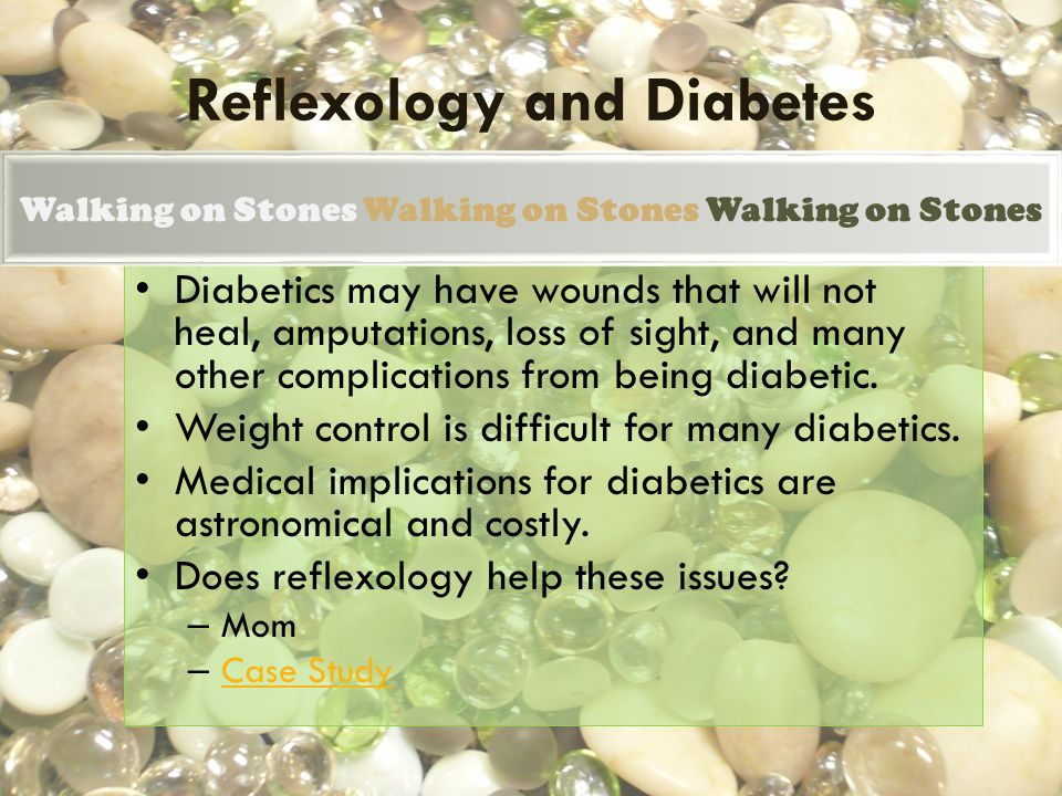 Reflexology and Diabetes Diabetics may have wounds that will not heal, amputations, loss of sight, and many other complications from being diabetic. W