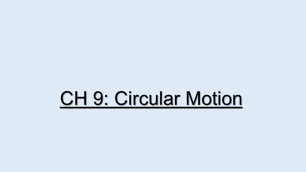 CH 9: Circular Motion
