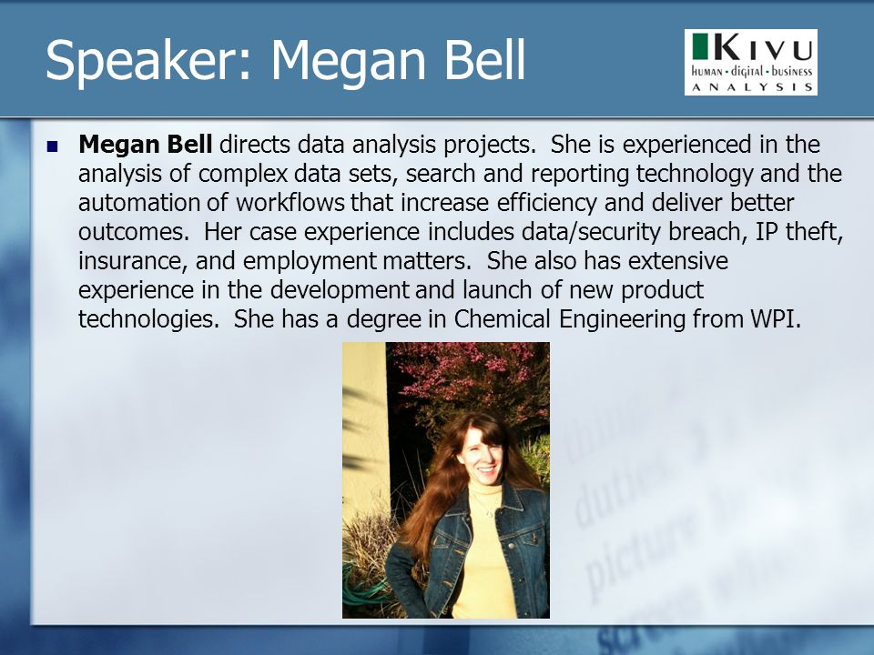 Speaker: Megan Bell Megan Bell directs data analysis projects. She is experienced in the analysis of complex data sets, search and reporting technolog