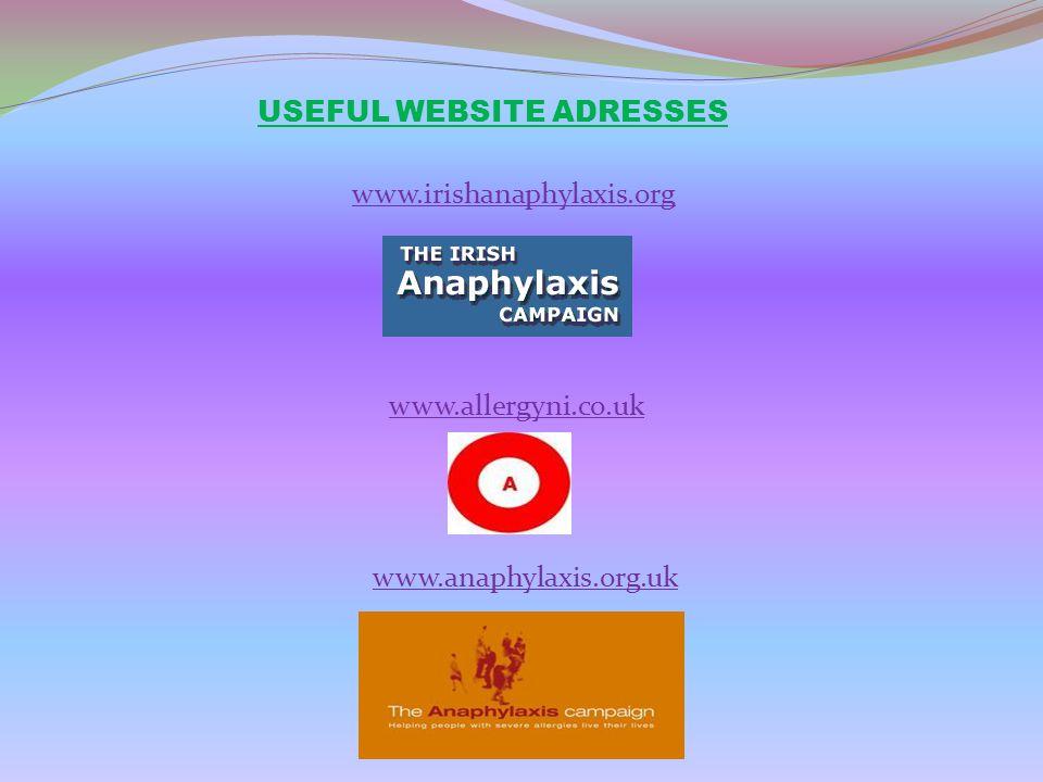 USEFUL WEBSITE ADRESSES www.irishanaphylaxis.org www.allergyni.co.uk www.anaphylaxis.org.uk