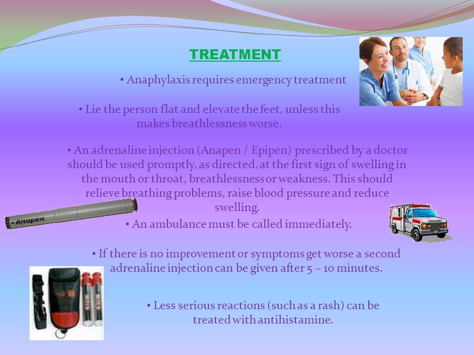 TREATMENT Anaphylaxis requires emergency treatment An adrenaline injection (Anapen / Epipen) prescribed by a doctor should be used promptly, as direct