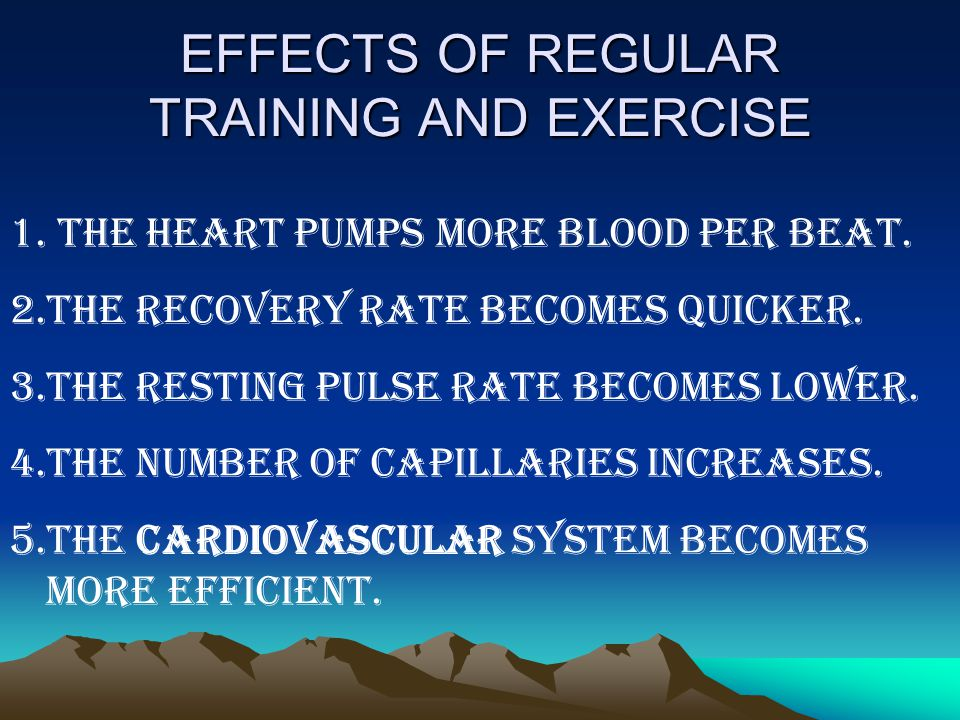 EFFECTS OF REGULAR TRAINING AND EXERCISE 1.THE HEART PUMPS MORE BLOOD PER BEAT.
